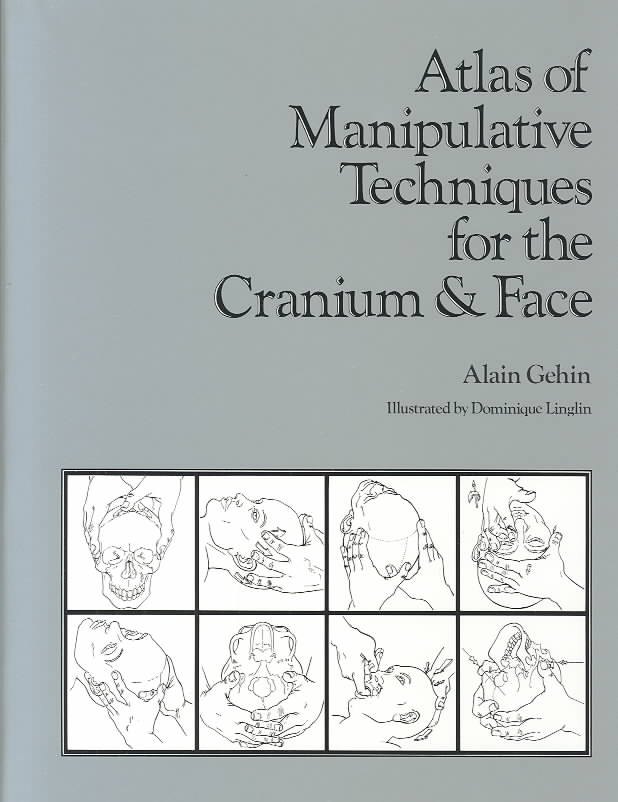 Atlas of Manipulative Techniques for the Cranium and Face By Gehin, Alain