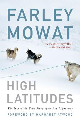 High Latitiudes By Mowat, Farley/ Atwood, Margaret Eleanor (FRW)